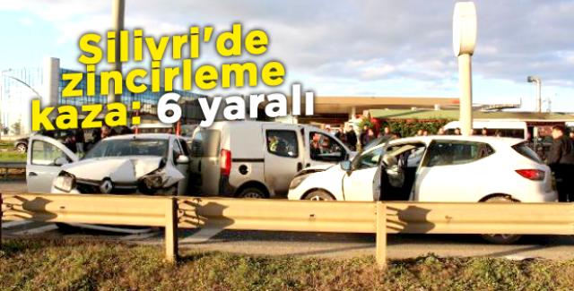 Silivri'de zincirleme kaza: 6 yaralı
